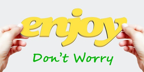Sign: Enjoy, don't worry