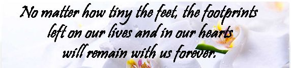 "Flower image with message, ""No matter how tiny the feet, the footprints left on our lives and in our hearts will remain with us forever""."