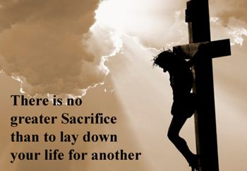 "Cross with quotation: ""There is no greater sacrifice than to lay down..."""