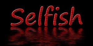 Selfish!