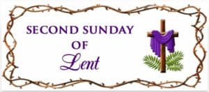 """Second Sunday of Lent"""