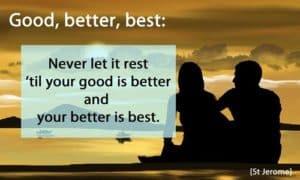 Good, better, best.
