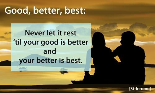 Good, better, best.