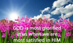 Quote: God is most glorified in...